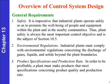 1 Overview of Control System Design Chapter 13 1.Safety. It is imperative that industrial plants operate safely so as to promote the well-being of people.