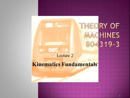 1 Lecture 2 Kinematics Fundamentals.  Degrees of Freedom  Types of Motion  Links, Joints, and Kinematic chains  Determining Degree of Freedom  Degree.