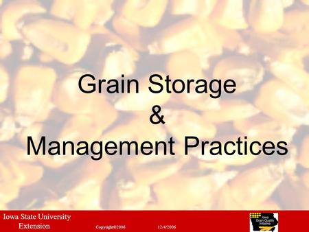 1 Grain Storage & Management Practices Iowa State University Extension Copyright©200612/4/2006.
