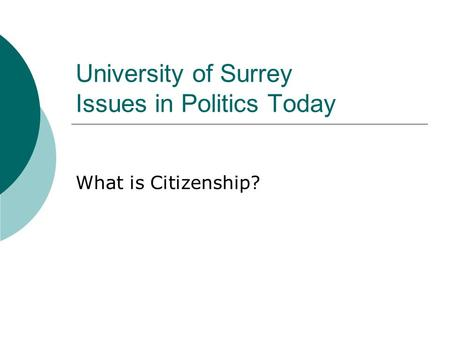 University of Surrey Issues in Politics Today What is Citizenship?