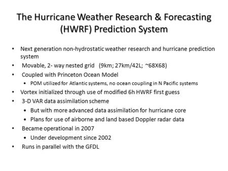The Hurricane Weather Research & Forecasting (HWRF) Prediction System Next generation non-hydrostatic weather research and hurricane prediction system.