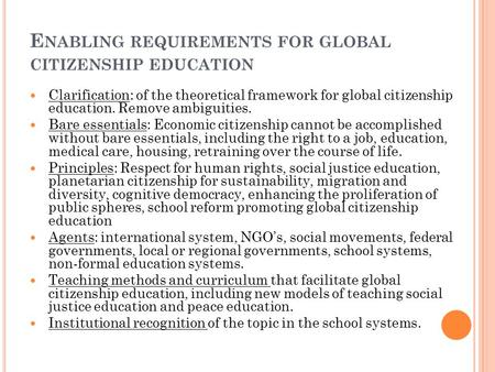 E NABLING REQUIREMENTS FOR GLOBAL CITIZENSHIP EDUCATION Clarification: of the theoretical framework for global citizenship education. Remove ambiguities.