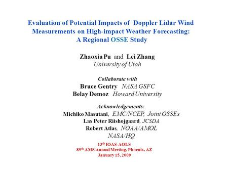 Evaluation of Potential Impacts of Doppler Lidar Wind Measurements on High-impact Weather Forecasting: A Regional OSSE Study Zhaoxia Pu and Lei Zhang University.