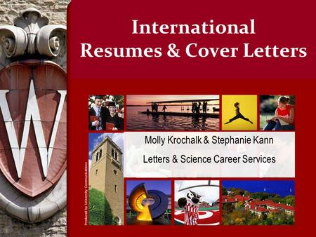 International Resumes & Cover Letters Molly Krochalk & Stephanie Kann Letters & Science Career Services.