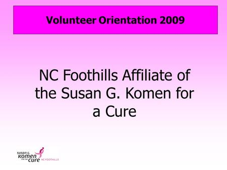 NC Foothills Affiliate of the Susan G. Komen for a Cure Volunteer Orientation 2009.