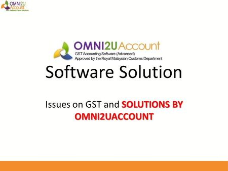 Software Solution SOLUTIONS BY OMNI2UACCOUNT Issues on GST and SOLUTIONS BY OMNI2UACCOUNT.