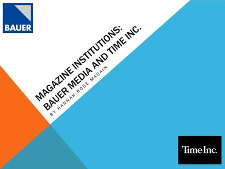 MAGAZINE INSTITUTIONS: BAUER MEDIA AND TIME INC. BY HANNAH-ROSE MAGAIN.