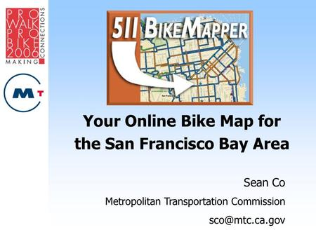 Your Online Bike Map for the San Francisco Bay Area Sean Co Metropolitan Transportation Commission