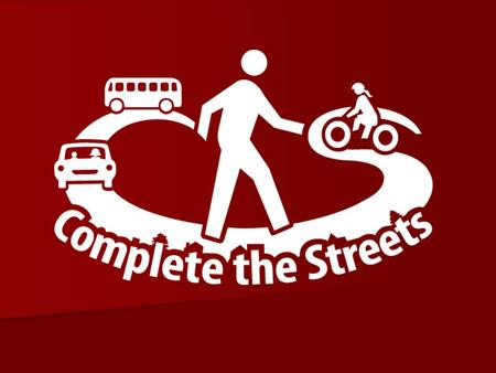 What is a Complete Street? A Complete Street is safe, comfortable and convenient for travel via automobile, foot, bicycle, and transit.