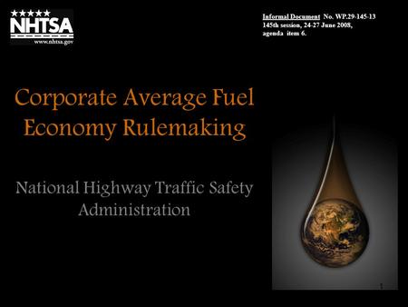 1 Corporate Average Fuel Economy Rulemaking National Highway Traffic Safety Administration Informal Document No. WP.29-145-13 145th session, 24-27 June.