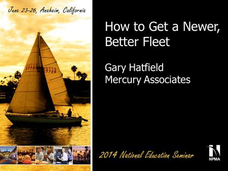 How to Get a Newer, Better Fleet Gary Hatfield Mercury Associates.