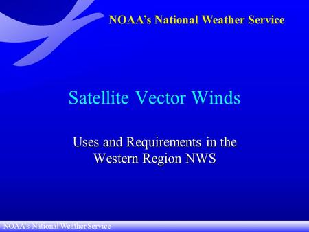 NOAA's National Weather Service Satellite Vector Winds Uses and Requirements in the Western Region NWS.