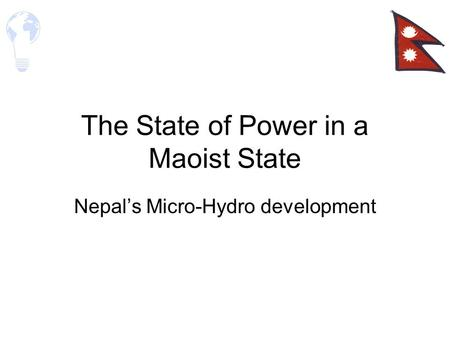 The State of Power in a Maoist State Nepal's Micro-Hydro development.