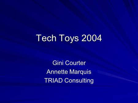 Tech Toys 2004 Gini Courter Annette Marquis TRIAD Consulting.