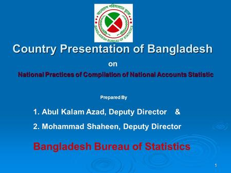 1 Country Presentation of Bangladesh National Practices of Compilation of National Accounts Statistic on Prepared By 1.Abul Kalam Azad, Deputy Director.