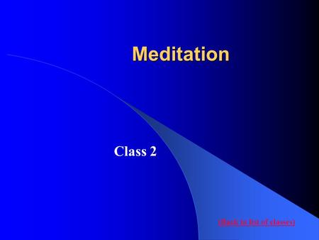 Meditation Class 2 (Back to list of classes). The purpose of this class is to experience Mantra Meditation and the Process of Meditation as given to us.