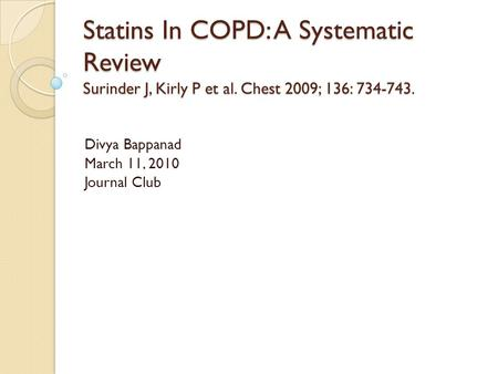 Statins In COPD: A Systematic Review Surinder J, Kirly P et al. Chest 2009; 136: 734-743. Divya Bappanad March 11, 2010 Journal Club.