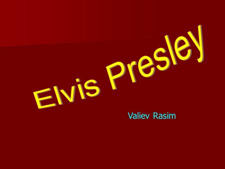 Valiev Rasim. Elvis Presley was born on 8 January 1935 in Mississippi, he came from a very poor family. Elvis Presley was born on 8 January 1935 in Mississippi,
