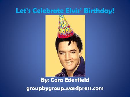 Let's Celebrate Elvis' Birthday!