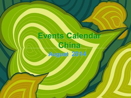 Events Calendar China August 2014. SunMonTueWedThuFriSat 1 2 3456789 10111213141516 17181920212223 24252627282930 31 Circus Ballet&Dance Concert Opera.