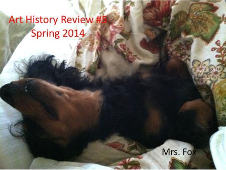 Art History Review #5 Spring 2014 Mrs. Fox. 1 2.
