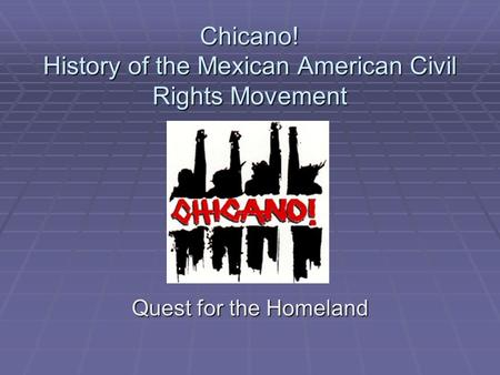 Chicano! History of the Mexican American Civil Rights Movement Quest for the Homeland.