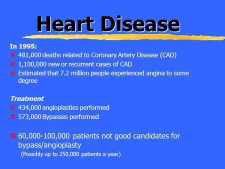 Heart Disease In 1995: z481,000 deaths related to Coronary Artery Disease (CAD) z1,100,000 new or recurrent cases of CAD zEstimated that 7.2 million people.