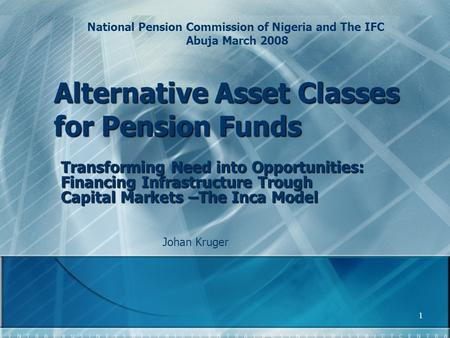 Alternative Asset Classes for Pension Funds Transforming Need into Opportunities: Financing Infrastructure Trough Capital Markets –The Inca Model National.