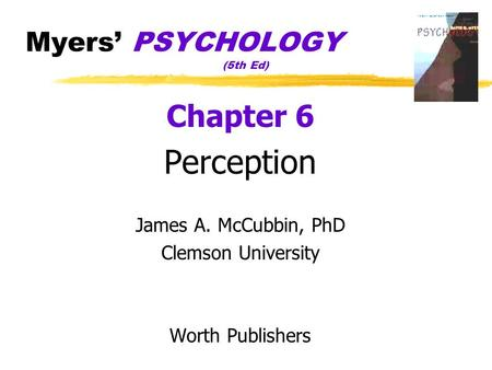 Myers' PSYCHOLOGY (5th Ed) Chapter 6 Perception James A. McCubbin, PhD Clemson University Worth Publishers.