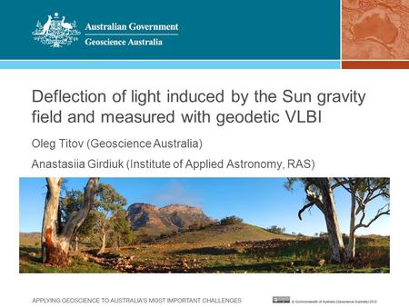 Deflection of light induced by the Sun gravity field and measured with geodetic VLBI Oleg Titov (Geoscience Australia) Anastasiia Girdiuk (Institute of.