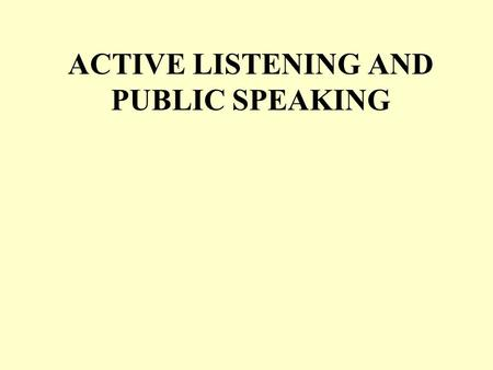 ACTIVE LISTENING AND PUBLIC SPEAKING. LISTENING FACT: Other than breathing, people spend more time ______________ than any other activity. However, most.