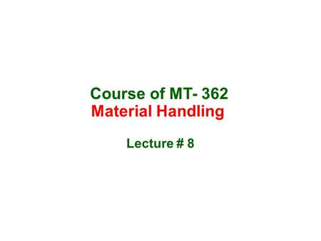 Course of MT- 362 Material Handling Lecture # 8. Package and unit conveyor systems Conveyor turns –Turns are provided in conveyors to shift the load from.