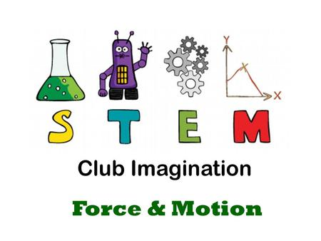 Club Imagination Force & Motion. Sir Isaac Newton.