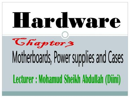 Motherboards, Power supplies and Cases
