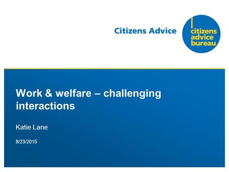 8/23/2015 Work & welfare – challenging interactions Katie Lane.