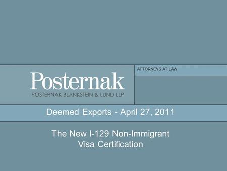 ATTORNEYS AT LAW Deemed Exports - April 27, 2011 The New I-129 Non-Immigrant Visa Certification.