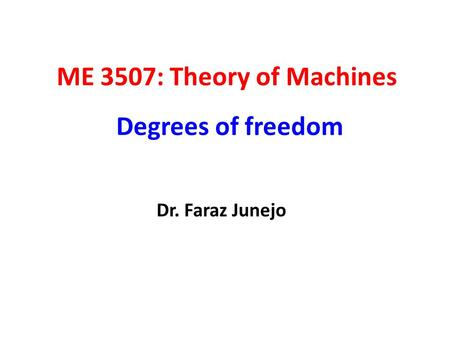 ME 3507: Theory of Machines Degrees of freedom Dr. Faraz Junejo.