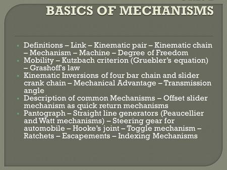  Definitions – Link – Kinematic pair – Kinematic chain – Mechanism – Machine – Degree of Freedom  Mobility – Kutzbach criterion (Gruebler's equation)