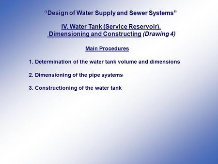 """Design of Water Supply and Sewer Systems"" IV. Water Tank (Service Reservoir). Dimensioning and Constructing (Drawing 4) Main Procedures 1. Determination."