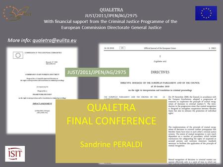 QUALETRA FINAL CONFERENCE Sandrine PERALDI JUST/2011/JPEN/AG/2975 QUALETRA JUST/2011/JPEN/AG/2975 With financial support from the Criminal Justice Programme.