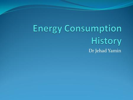 Dr Jehad Yamin. Overview The purpose of this chapter is to introduce the engineer to the worldwide importance of energy systems, and to the historic evolution.