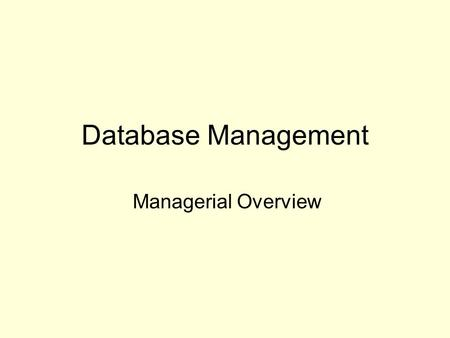 Database Management Managerial Overview. Managing Data Resources Data are a vital organizational resource that need to be managed like other important.