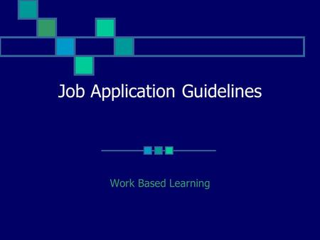 Job Application Guidelines Work Based Learning First Impressions The job application is designed to help the manager spot your strengths and weaknesses.