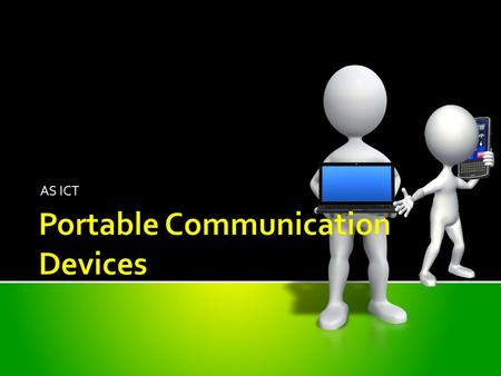AS ICT.  A portable communication device is a pocket sized device that is carried around by an individual  They typically have a display screen with.