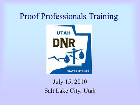Proof Professionals Training July 15, 2010 Salt Lake City, Utah.