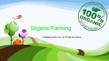 Organic Farming Created just for you, by Chiraz and Naira.