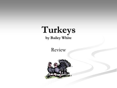 "Turkeys by Bailey White Review. 1.Where do the events in ""Turkeys"" take place? The setting is the author's home in the 1950s. The setting is the author's."