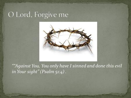"""""Against You, You only have I sinned and done this evil in Your sight"" (Psalm 51:4)."
