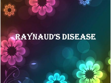 Raynaud's Disease. Definition Ethiology Signs and Symptoms Pathophysiology Diagnostic Tests Medical Management Nursing Management.