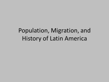 Population, Migration, and History of Latin America.